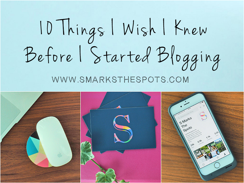 10 Things I Wish I Knew Before I Started Blogging - S Marks The Spots Blog